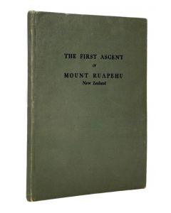 George Beetham, the first ascent of Mount Ruapehu, New Zealand, London 1926 - 1